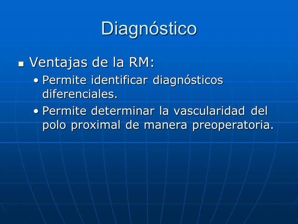 Diagnóstico Ventajas de la RM: Ventajas de la RM: Permite identificar diagnósticos diferenciales.Permite identificar diagnósticos diferenciales. Permi