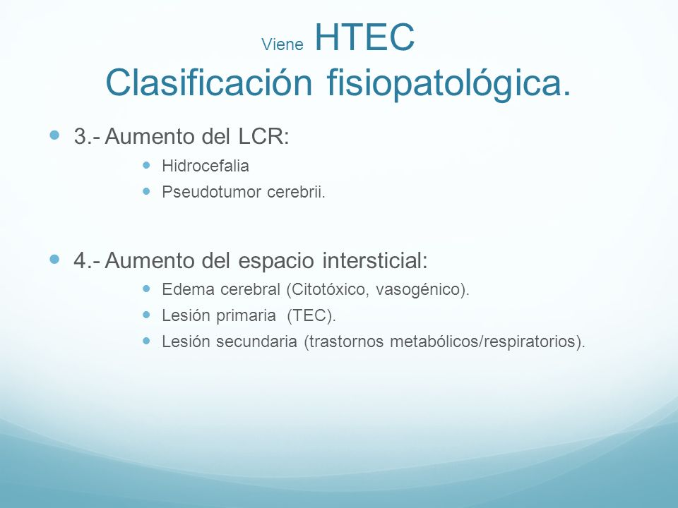 Viene HTEC Clasificación fisiopatológica. 3.- Aumento del LCR: Hidrocefalia Pseudotumor cerebrii. 4.- Aumento del espacio intersticial: Edema cerebral