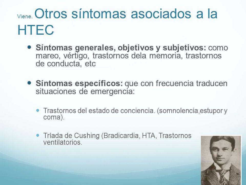Viene. Otros síntomas asociados a la HTEC Síntomas generales, objetivos y subjetivos: como mareo, vértigo, trastornos dela memoria, trastornos de cond