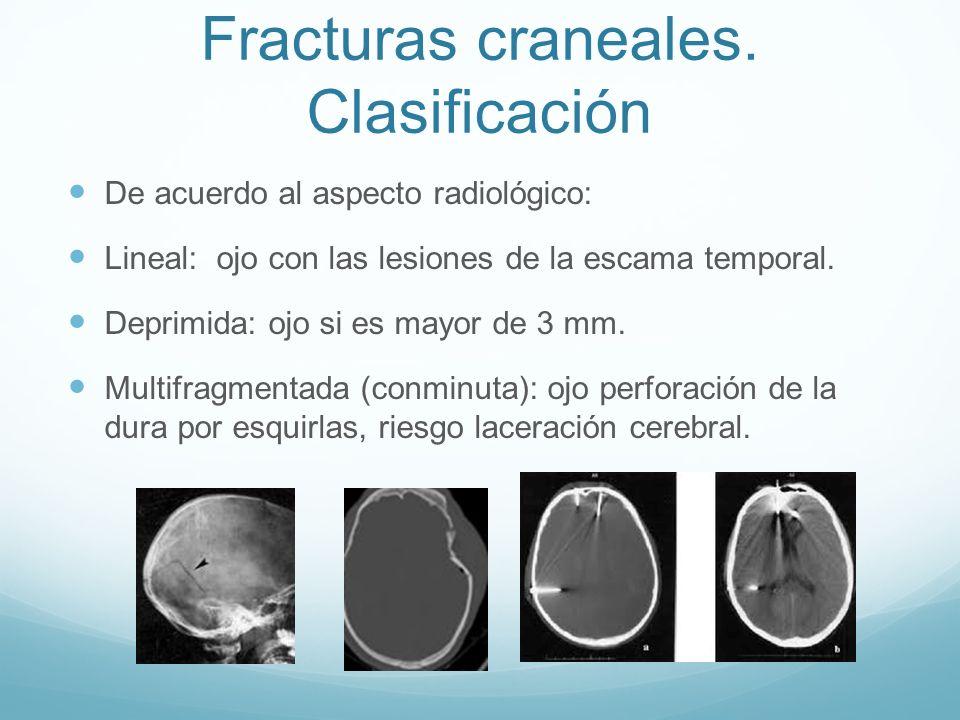 Fracturas craneales. Clasificación De acuerdo al aspecto radiológico: Lineal: ojo con las lesiones de la escama temporal. Deprimida: ojo si es mayor d