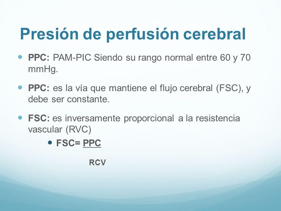 Presión de perfusión cerebral PPC: PAM-PIC Siendo su rango normal entre 60 y 70 mmHg. PPC: es la vía que mantiene el flujo cerebral (FSC), y debe ser