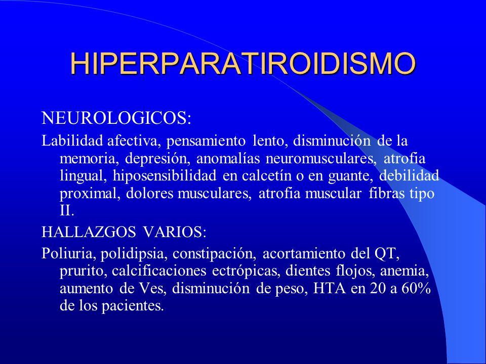 HIPERPARATIROIDISMO NEUROLOGICOS: Labilidad afectiva, pensamiento lento, disminución de la memoria, depresión, anomalías neuromusculares, atrofia ling