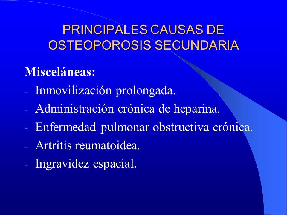 PRINCIPALES CAUSAS DE OSTEOPOROSIS SECUNDARIA Misceláneas: - Inmovilización prolongada. - Administración crónica de heparina. - Enfermedad pulmonar ob