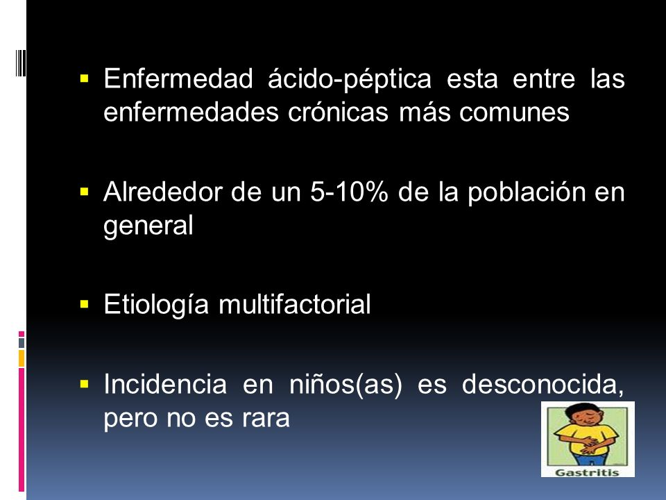 Enfermedad ácido-péptica esta entre las enfermedades crónicas más comunes Alrededor de un 5-10% de la población en general Etiología multifactorial In