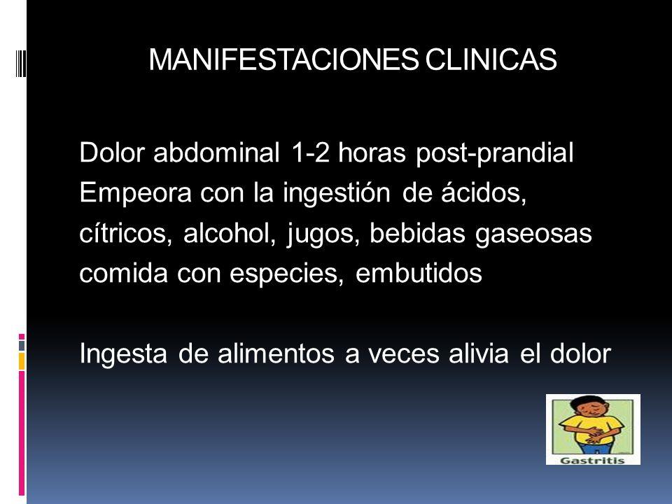 MANIFESTACIONES CLINICAS Dolor abdominal 1-2 horas post-prandial Empeora con la ingestión de ácidos, cítricos, alcohol, jugos, bebidas gaseosas comida