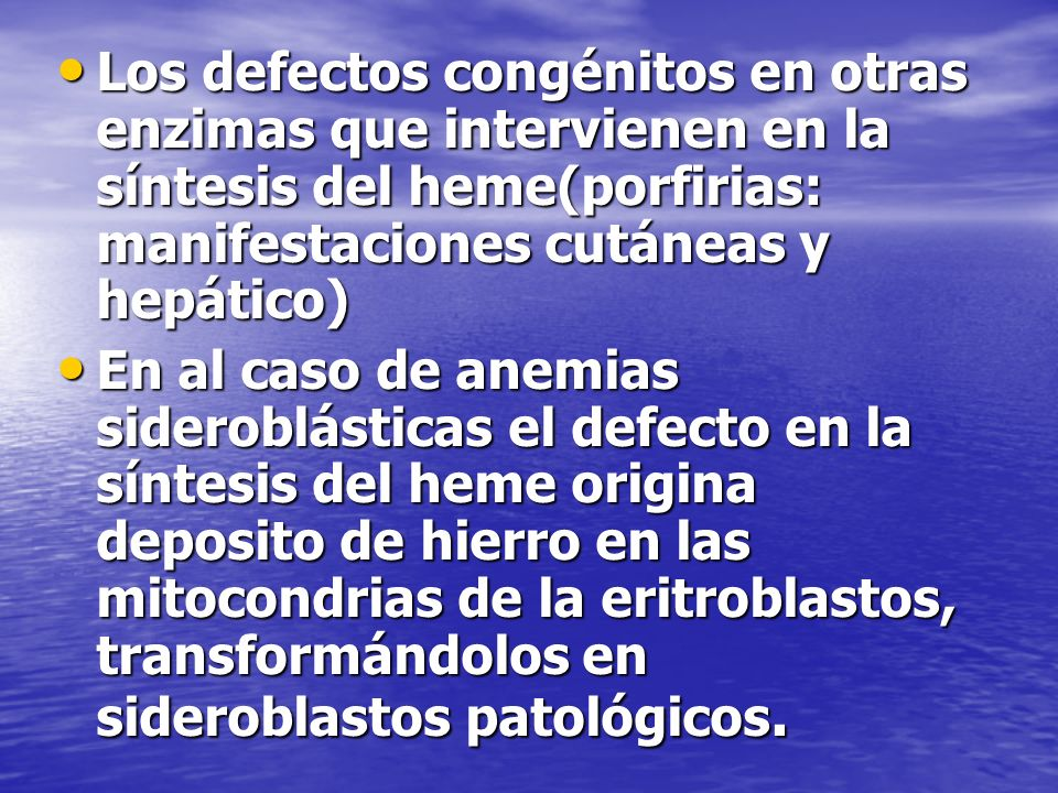 Los defectos congénitos en otras enzimas que intervienen en la síntesis del heme(porfirias: manifestaciones cutáneas y hepático) Los defectos congénit
