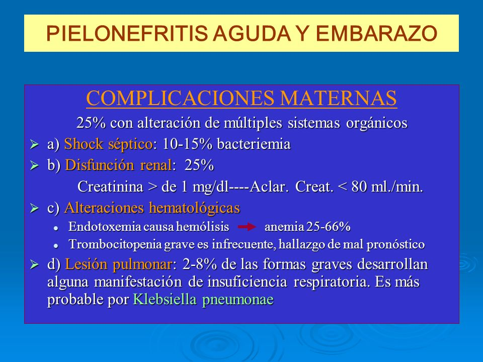 COMPLICACIONES MATERNAS 25% con alteración de múltiples sistemas orgánicos a) Shock séptico: 10-15% bacteriemia a) Shock séptico: 10-15% bacteriemia b