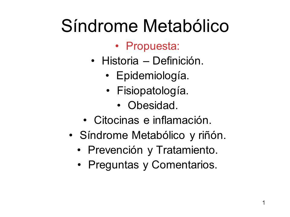 1 Síndrome Metabólico Propuesta: Historia – Definición. Epidemiología. Fisiopatología. Obesidad. Citocinas e inflamación. Síndrome Metabólico y riñón.