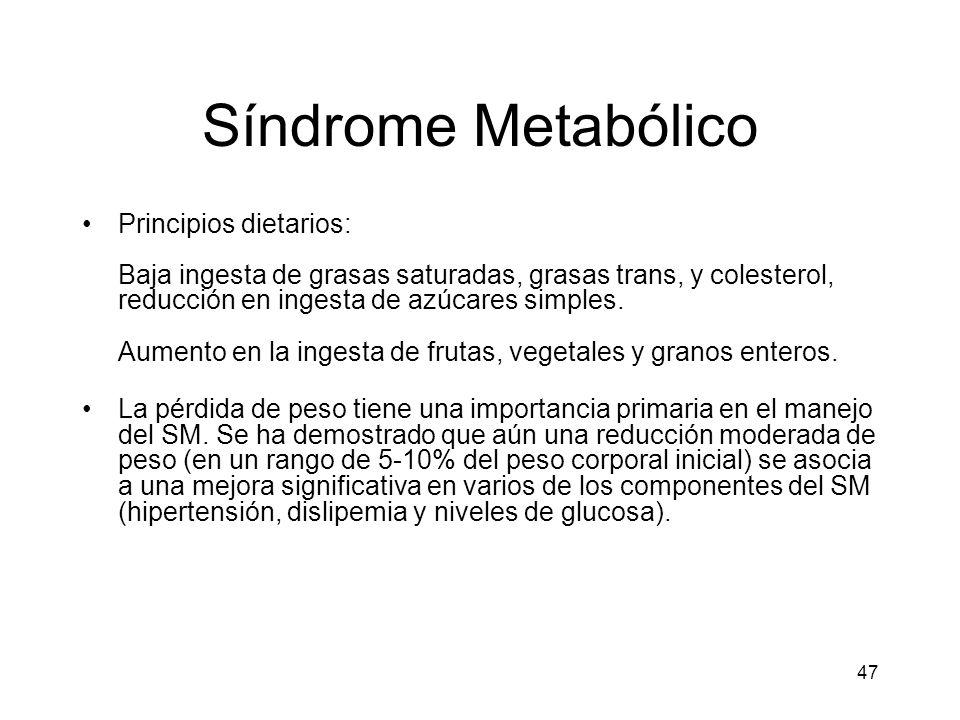 47 Síndrome Metabólico Principios dietarios: Baja ingesta de grasas saturadas, grasas trans, y colesterol, reducción en ingesta de azúcares simples. A