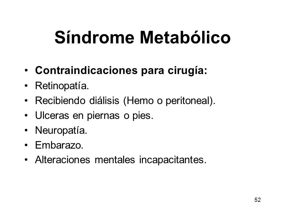 52 Síndrome Metabólico Contraindicaciones para cirugía: Retinopatía. Recibiendo diálisis (Hemo o peritoneal). Ulceras en piernas o pies. Neuropatía. E