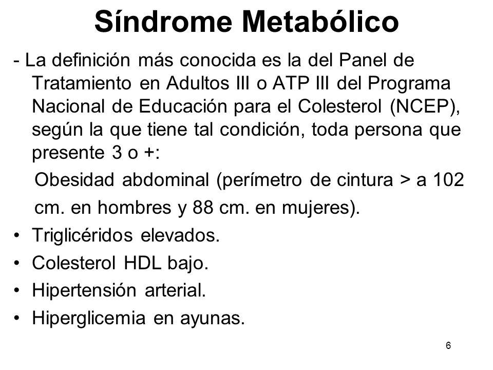 6 Síndrome Metabólico - La definición más conocida es la del Panel de Tratamiento en Adultos III o ATP III del Programa Nacional de Educación para el
