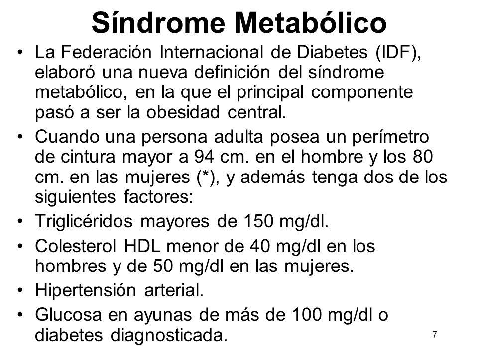 7 Síndrome Metabólico La Federación Internacional de Diabetes (IDF), elaboró una nueva definición del síndrome metabólico, en la que el principal comp