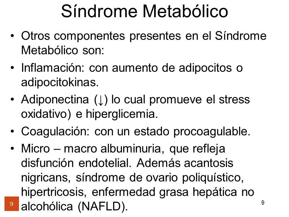 9 Síndrome Metabólico Otros componentes presentes en el Síndrome Metabólico son: Inflamación: con aumento de adipocitos o adipocitokinas. Adiponectina