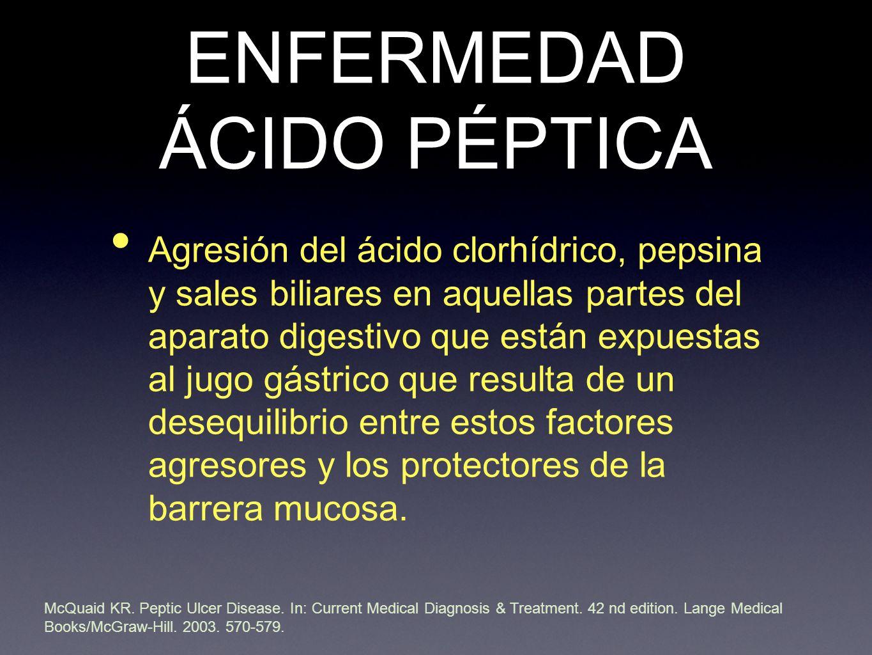 ENFERMEDAD ÁCIDO PÉPTICA Agresión del ácido clorhídrico, pepsina y sales biliares en aquellas partes del aparato digestivo que están expuestas al jugo gástrico que resulta de un desequilibrio entre estos factores agresores y los protectores de la barrera mucosa.