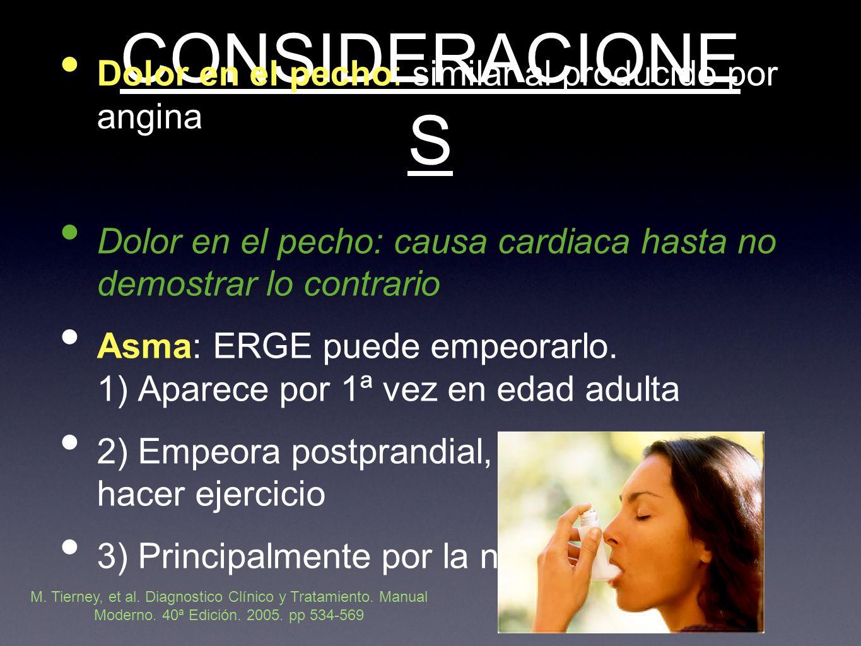 CONSIDERACIONE S Dolor en el pecho: similar al producido por angina Dolor en el pecho: causa cardiaca hasta no demostrar lo contrario Asma: ERGE puede empeorarlo.