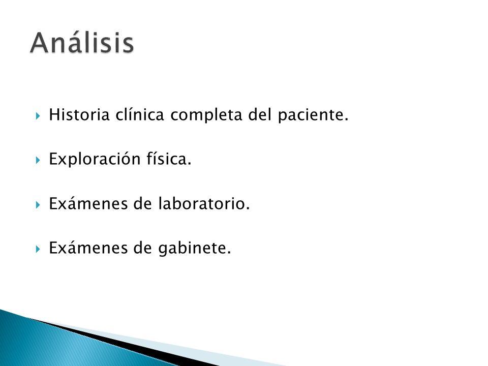 Historia clínica completa del paciente. Exploración física. Exámenes de laboratorio. Exámenes de gabinete.