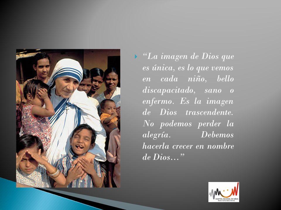 La imagen de Dios que es única, es lo que vemos en cada niño, bello discapacitado, sano o enfermo. Es la imagen de Dios trascendente. No podemos perde