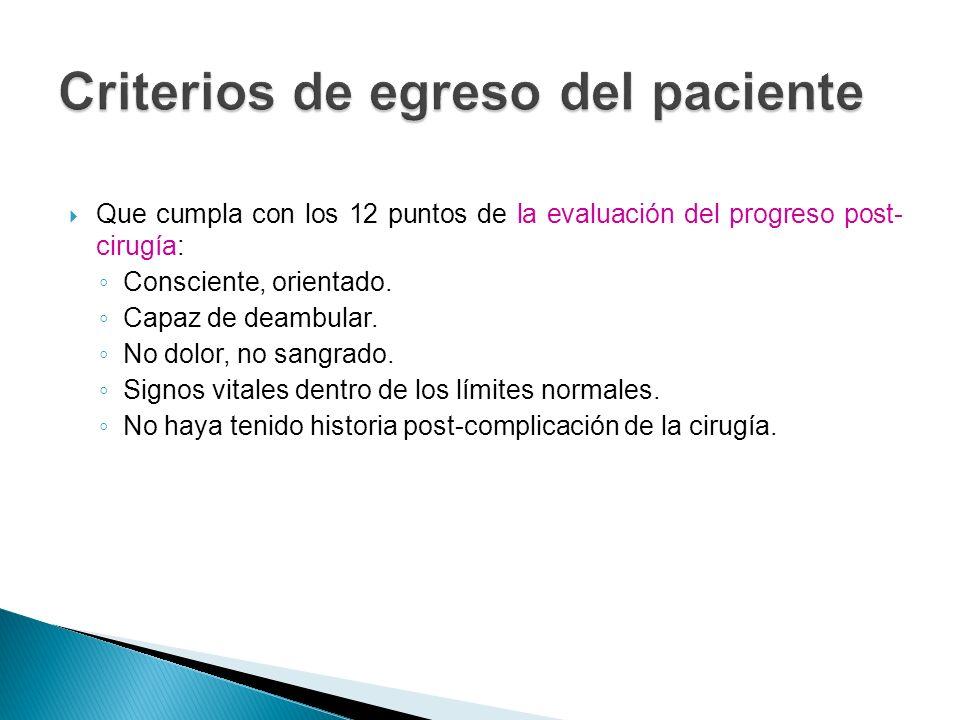 Que cumpla con los 12 puntos de la evaluación del progreso post- cirugía: Consciente, orientado. Capaz de deambular. No dolor, no sangrado. Signos vit