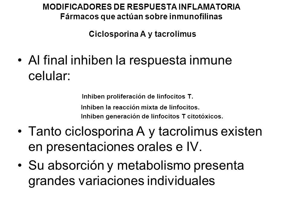 MODIFICADORES DE RESPUESTA INFLAMATORIA Fármacos que actúan sobre inmunofilinas Ciclosporina A y tacrolimus Ambas drogas se distribuyen rápidamente entre las células sanguíneas (60-90%) y el plasma.