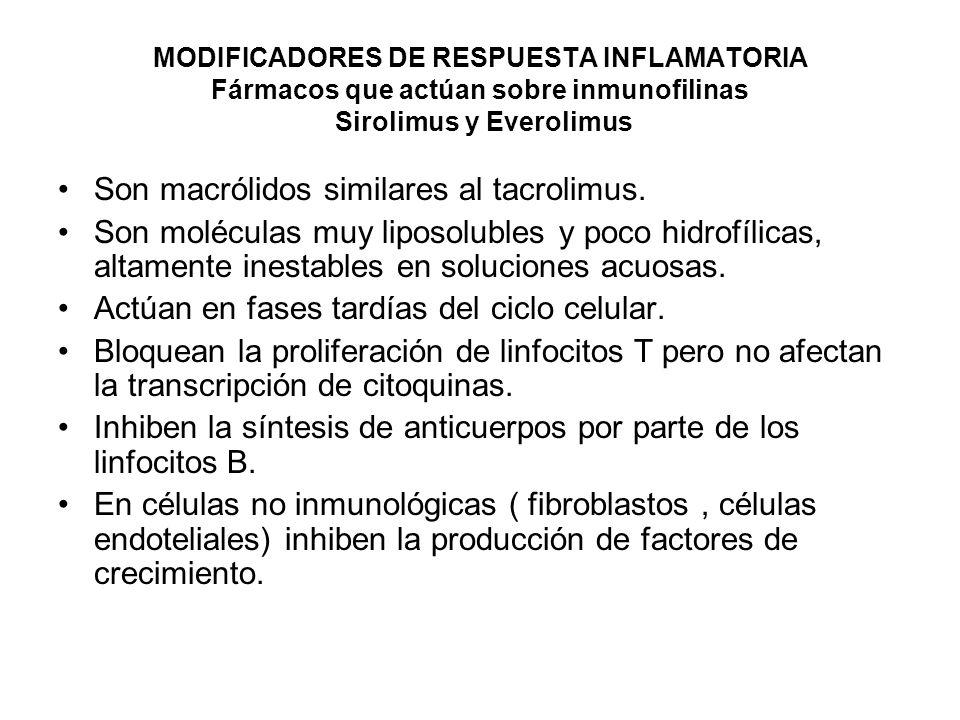 MODIFICADORES DE RESPUESTA INFLAMATORIA Fármacos que actúan sobre inmunofilinas Sirolimus y Everolimus Tienen baja biodisponibilidad pero aumenta en presencia de ciclosporina Se distribuyen ampliamente en los eritrocitos.