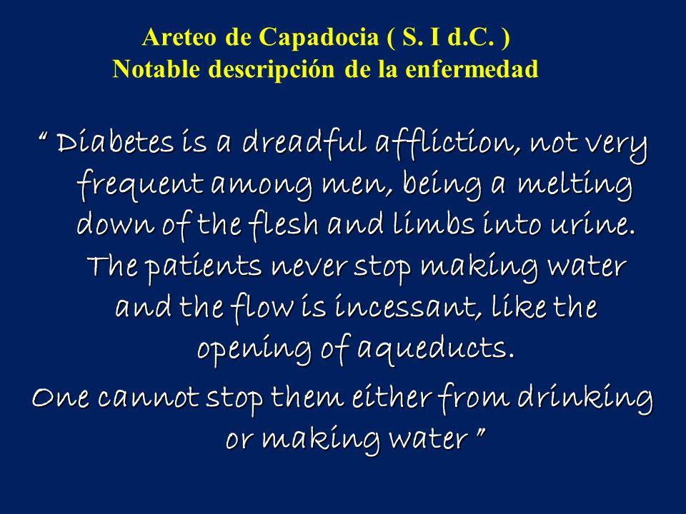 Areteo de Capadocia ( S. I d.C. ) Notable descripción de la enfermedad Diabetes is a dreadful affliction, not very frequent among men, being a melting