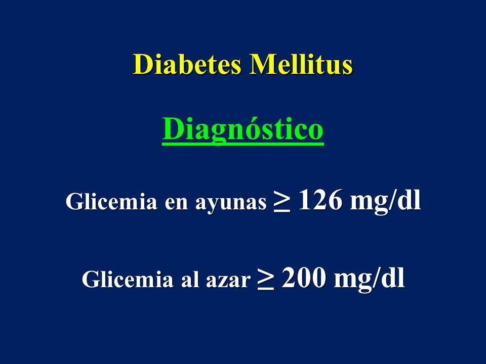 Diabetes Mellitus Diagnóstico Glicemia en ayunas 126 mg/dl Glicemia al azar 200 mg/dl