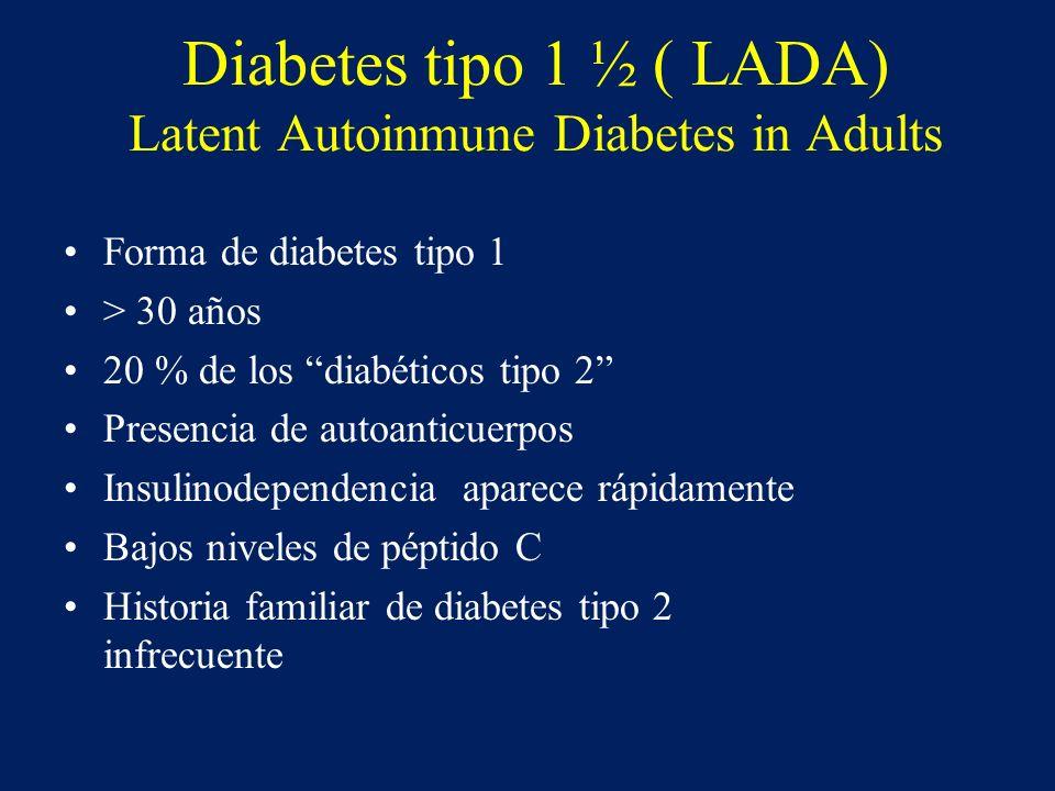 Diabetes tipo 1 ½ ( LADA) Latent Autoinmune Diabetes in Adults Forma de diabetes tipo 1 > 30 años 20 % de los diabéticos tipo 2 Presencia de autoantic