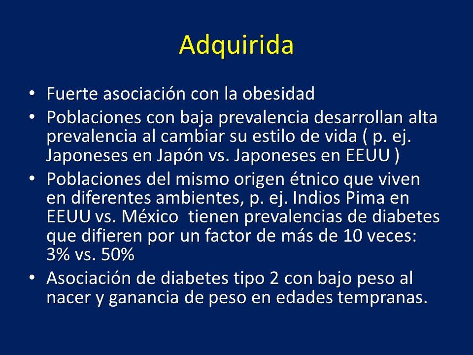 Adquirida Fuerte asociación con la obesidad Fuerte asociación con la obesidad Poblaciones con baja prevalencia desarrollan alta prevalencia al cambiar