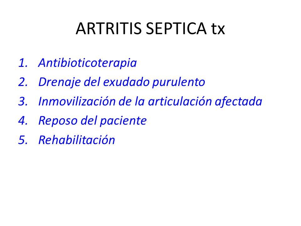 ARTRITIS SEPTICA tx 1.Antibioticoterapia 2.Drenaje del exudado purulento 3.Inmovilización de la articulación afectada 4.Reposo del paciente 5.Rehabili