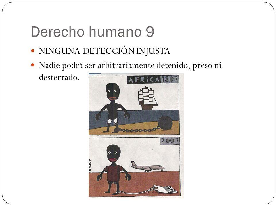 Derecho humano 9 NINGUNA DETECCIÓN INJUSTA Nadie podrá ser arbitrariamente detenido, preso ni desterrado.