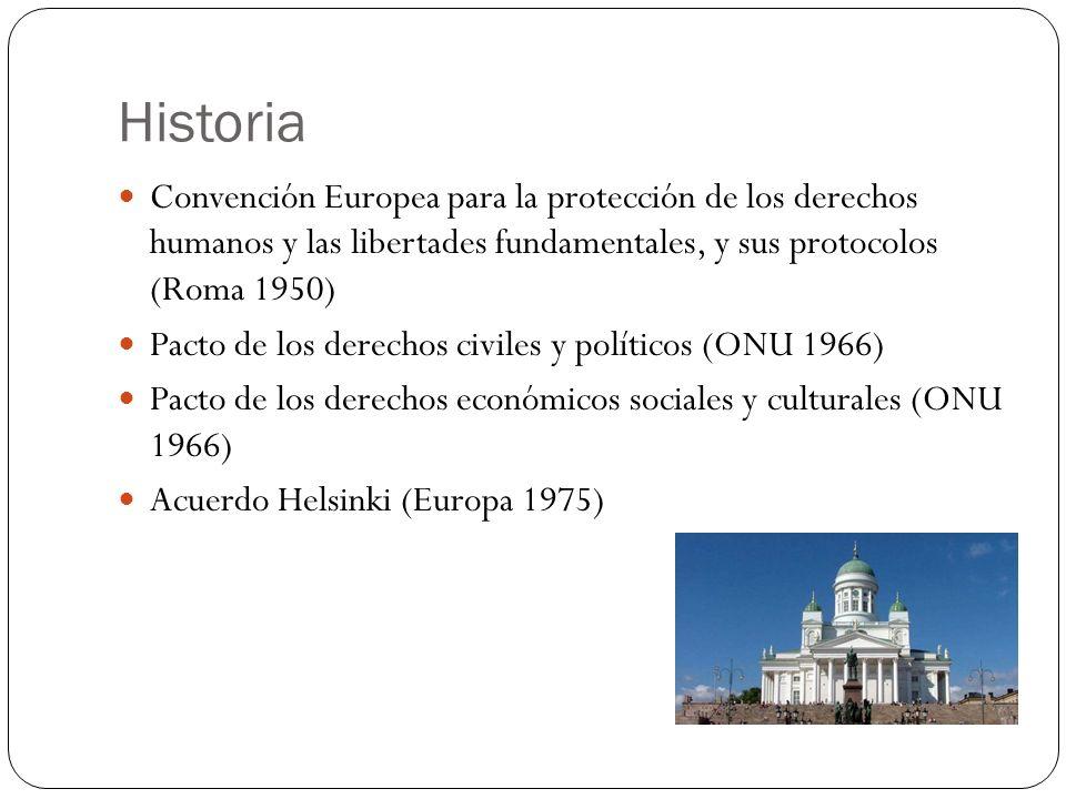 Historia Convención Europea para la protección de los derechos humanos y las libertades fundamentales, y sus protocolos (Roma 1950) Pacto de los derec