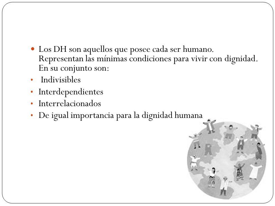Los DH son aquellos que posee cada ser humano. Representan las mínimas condiciones para vivir con dignidad. En su conjunto son: Indivisibles Interdepe