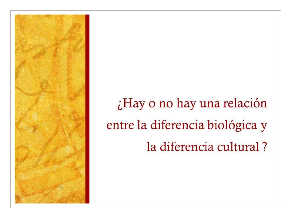 ¿Hay o no hay una relación entre la diferencia biológica y la diferencia cultural ?