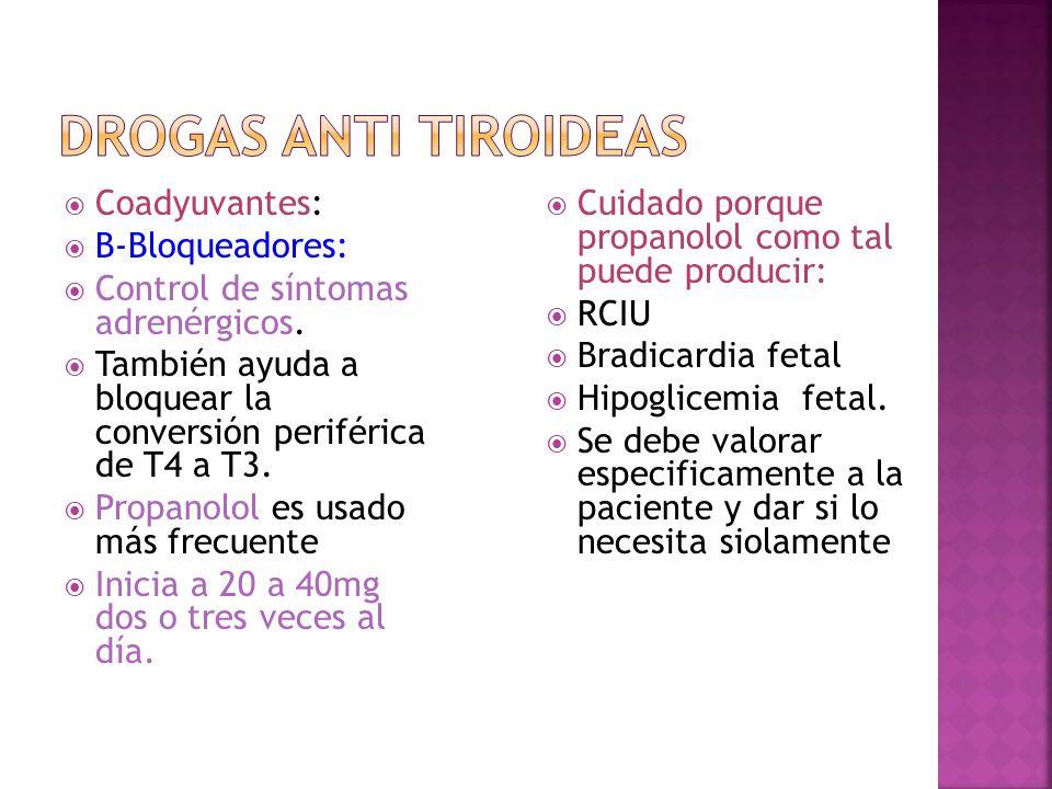 Coadyuvantes: B-Bloqueadores: Control de síntomas adrenérgicos. También ayuda a bloquear la conversión periférica de T4 a T3. Propanolol es usado más