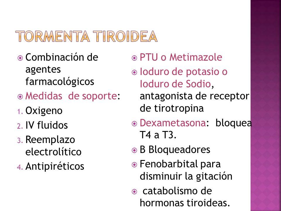 Combinación de agentes farmacológicos Medidas de soporte: 1. Oxigeno 2. IV fluidos 3. Reemplazo electrolítico 4. Antipiréticos PTU o Metimazole Ioduro