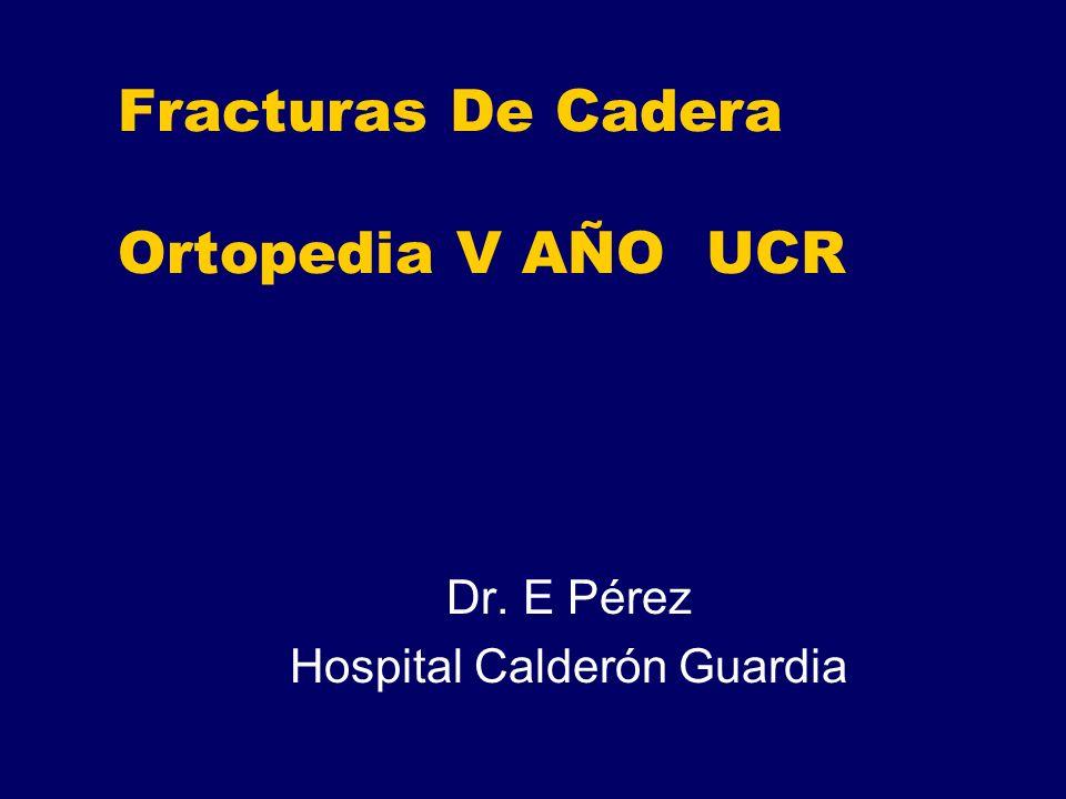 Fracturas De Cadera Ortopedia V AÑO UCR Dr. E Pérez Hospital Calderón Guardia