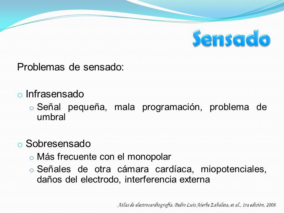 Problemas de sensado: o Infrasensado o Señal pequeña, mala programación, problema de umbral o Sobresensado o Más frecuente con el monopolar o Señales