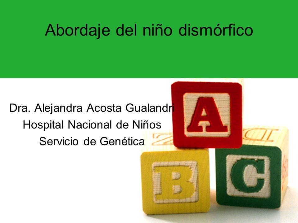 Abordaje del niño dismórfico Dra. Alejandra Acosta Gualandri Hospital Nacional de Niños Servicio de Genética