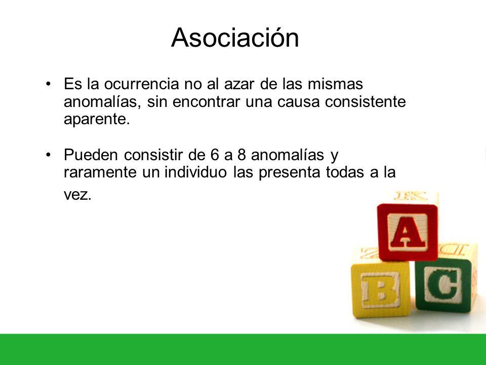 Asociación Es la ocurrencia no al azar de las mismas anomalías, sin encontrar una causa consistente aparente. Pueden consistir de 6 a 8 anomalías y ra
