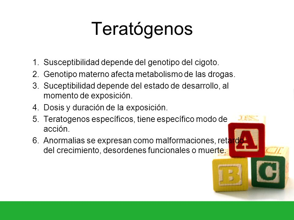 Teratógenos 1.Susceptibilidad depende del genotipo del cigoto. 2.Genotipo materno afecta metabolismo de las drogas. 3.Suceptibilidad depende del estad