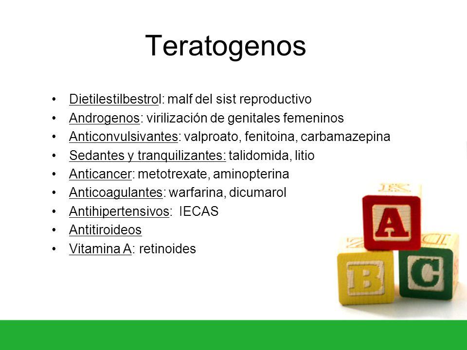 Teratogenos Dietilestilbestrol: malf del sist reproductivo Androgenos: virilización de genitales femeninos Anticonvulsivantes: valproato, fenitoina, c