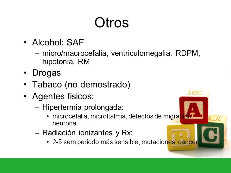 Otros Alcohol: SAF –micro/macrocefalia, ventriculomegalia, RDPM, hipotonia, RM Drogas Tabaco (no demostrado) Agentes fisicos: –Hipertermia prolongada: