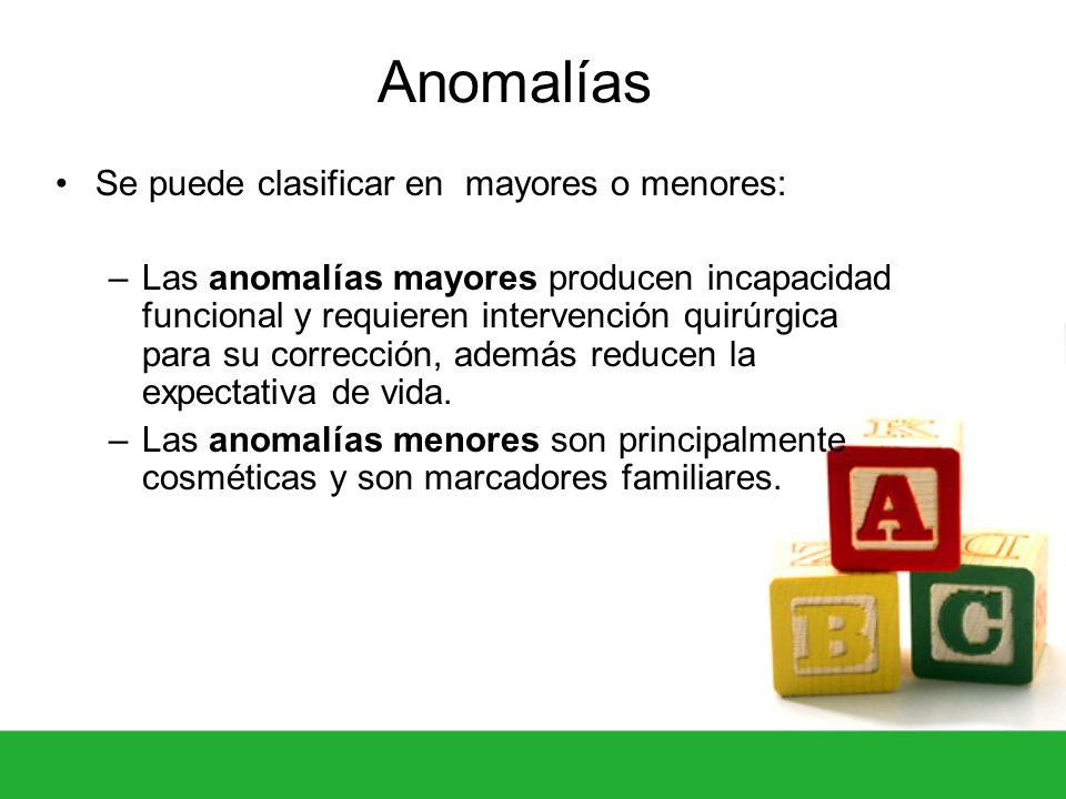 Anomalías Se puede clasificar en mayores o menores: –Las anomalías mayores producen incapacidad funcional y requieren intervención quirúrgica para su