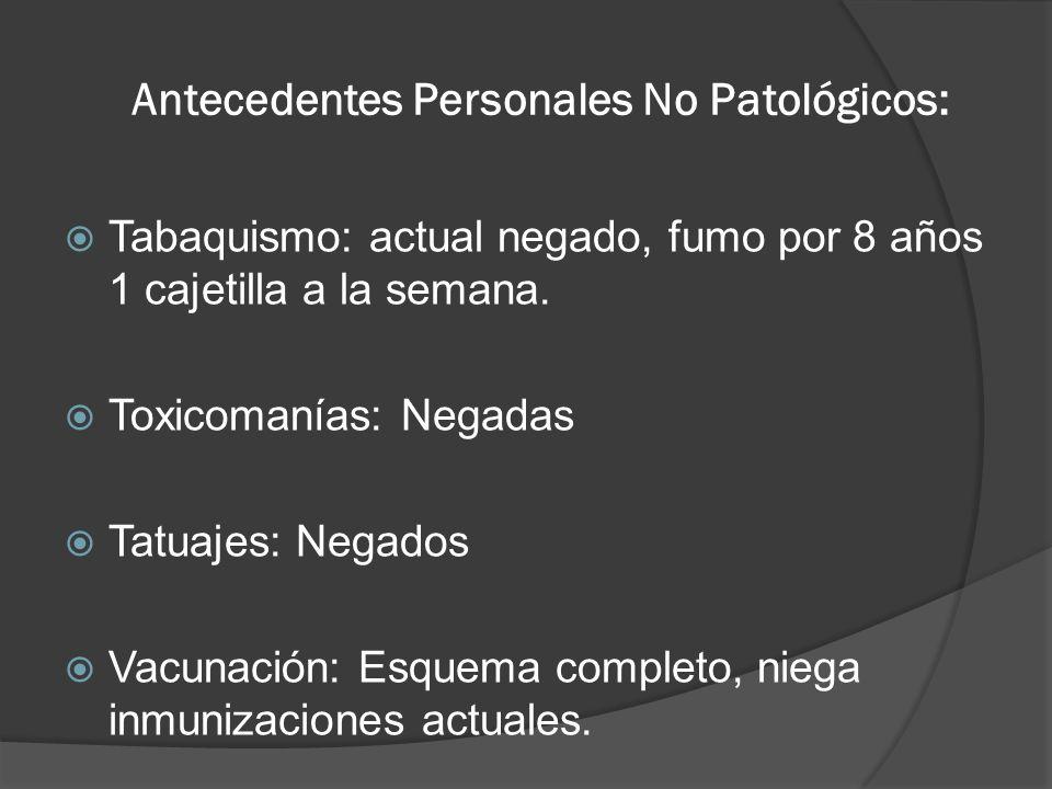 Antecedentes Personales No Patológicos: Lateralidad: Diestro Viajes: Oaxaca hace 1 semana, Colombia hace 2 semanas, Las Vegas Nevada, Ensenada, San Diego California hace 2 meses.