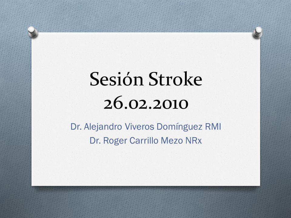 Sesión Stroke 26.02.2010 Dr. Alejandro Viveros Domínguez RMI Dr. Roger Carrillo Mezo NRx