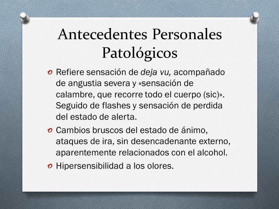 Antecedentes Personales Patológicos o Refiere sensación de deja vu, acompañado de angustia severa y «sensación de calambre, que recorre todo el cuerpo