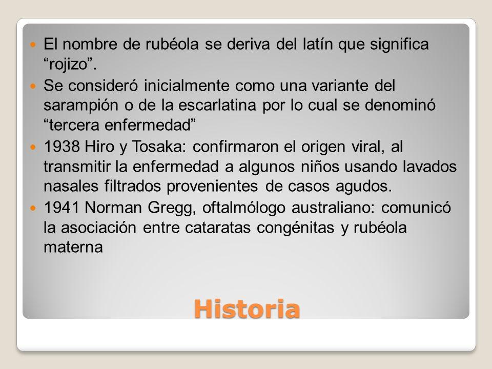 Historia El nombre de rubéola se deriva del latín que significa rojizo. Se consideró inicialmente como una variante del sarampión o de la escarlatina