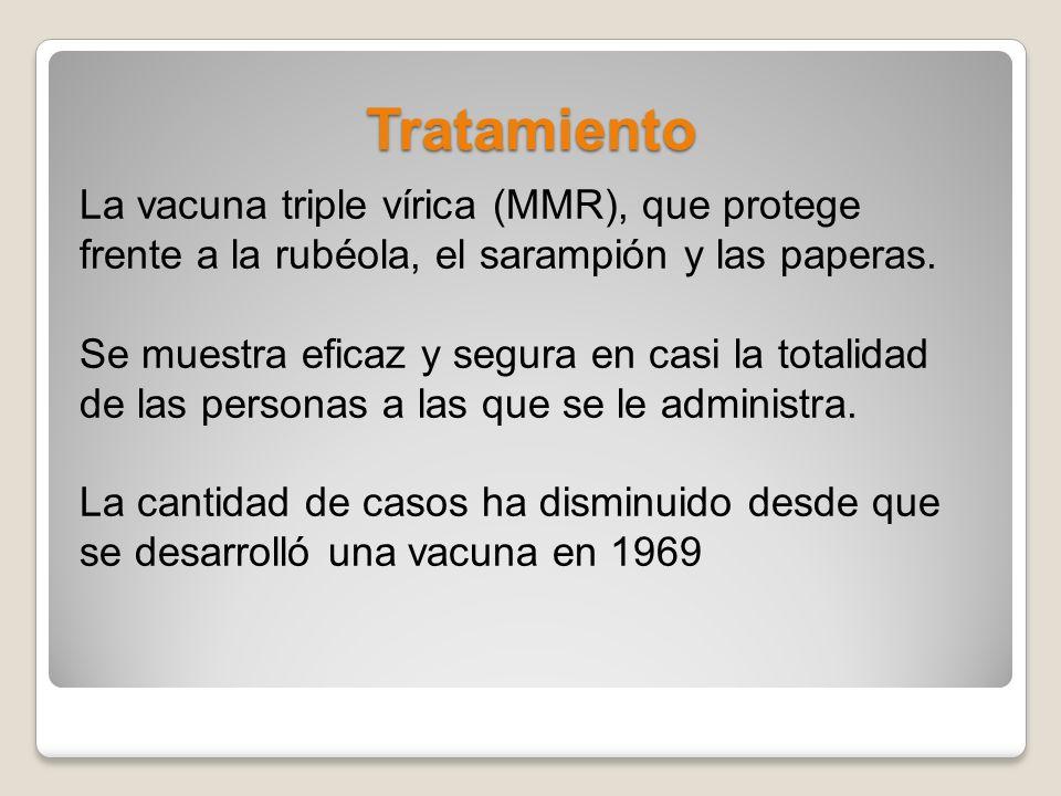 Tratamiento La vacuna triple vírica (MMR), que protege frente a la rubéola, el sarampión y las paperas. Se muestra eficaz y segura en casi la totalida