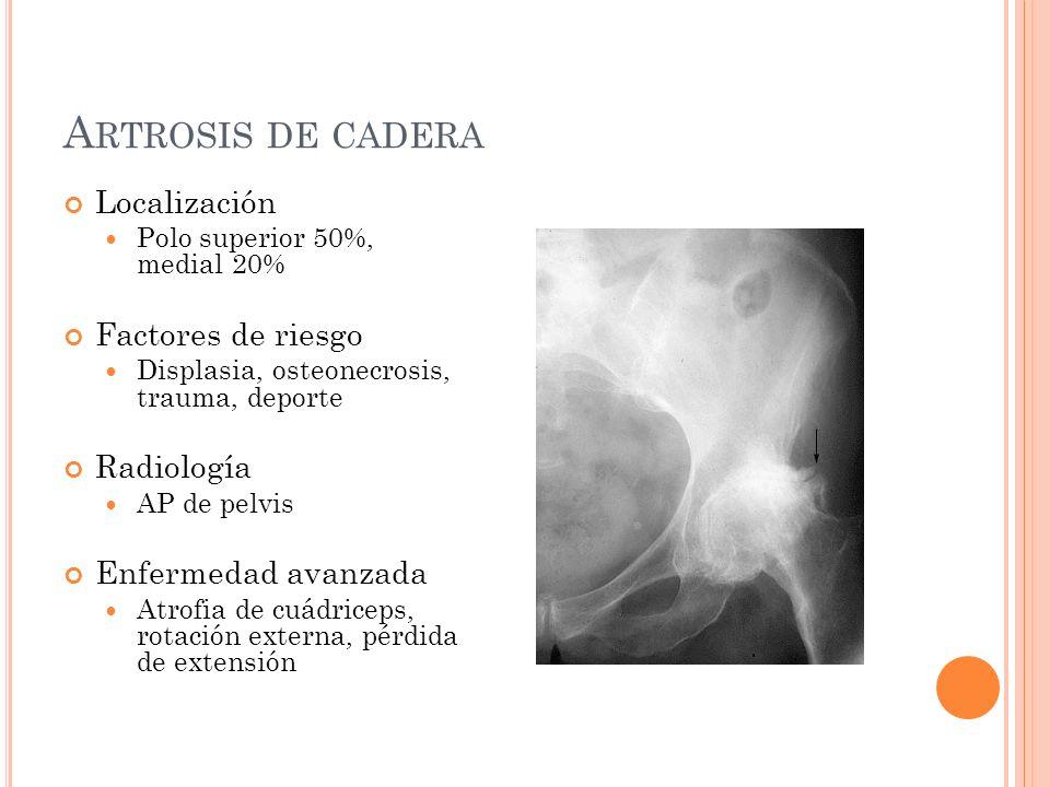 A RTROSIS DE CADERA Localización Polo superior 50%, medial 20% Factores de riesgo Displasia, osteonecrosis, trauma, deporte Radiología AP de pelvis En