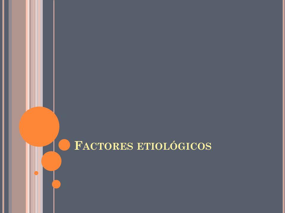 F ACTORES ETIOLÓGICOS